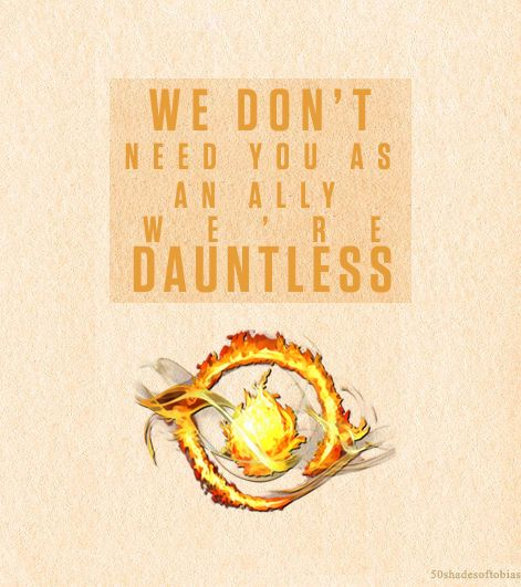 "Insurgent Quote - ""We don't need you as an ally we're Dauntless"""