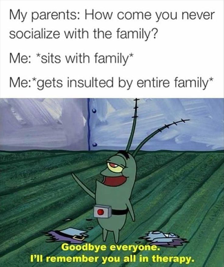 Happened to me today... Apparently I'm a little sh*t who never goes outside and is anti social. Which I am, but that's not the point, my own father was talking behind my back.