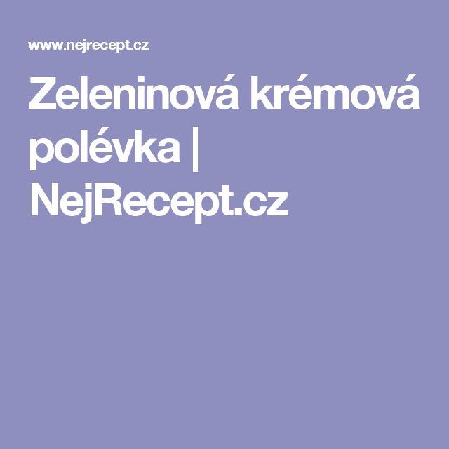 Zeleninová krémová polévka | NejRecept.cz