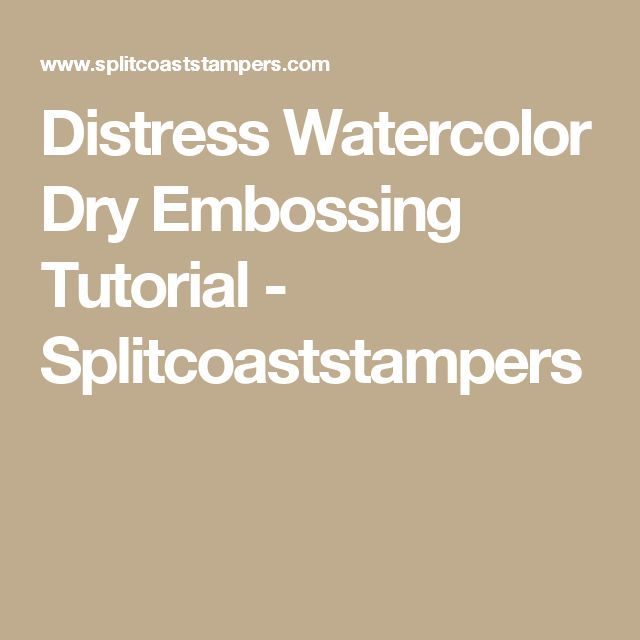 Distress Watercolor Dry Embossing Tutorial - Splitcoaststampers
