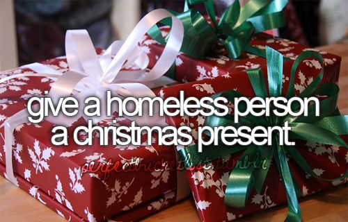Bucket List: Give a homeless person a Christmas present :): Bucketlist, Gift, Christmas Presents, Before I Die, Bucket List 3, Bucket Lists