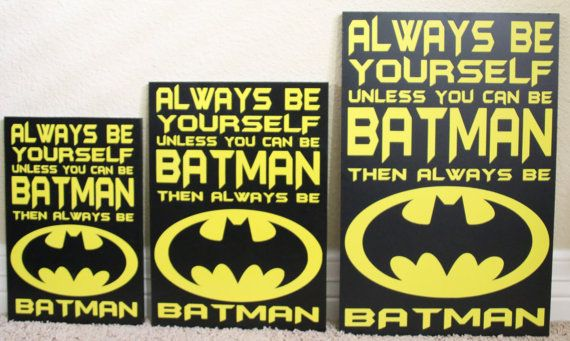 Always be Yourself Unless You Can Be Batman by BeingACreativeMom