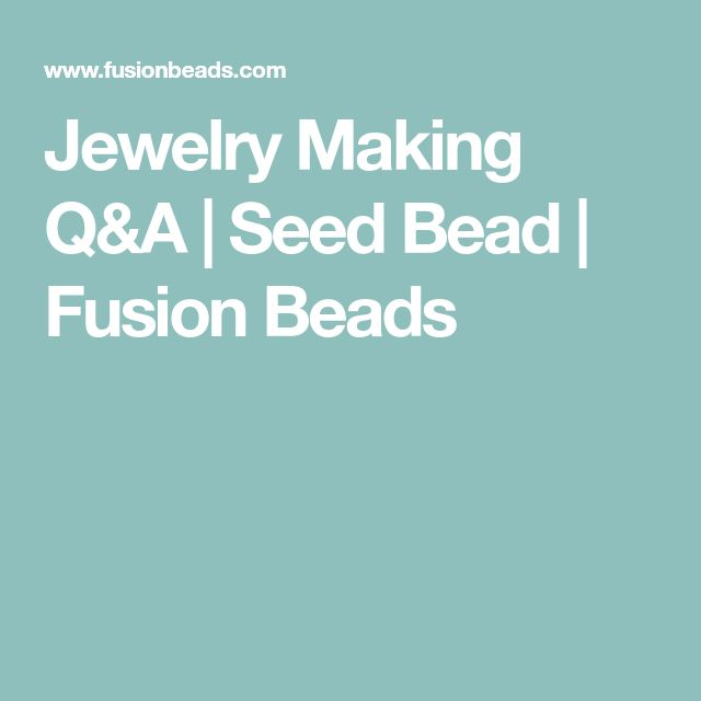 Jewelry Making Q&A | Seed Bead | Fusion Beads