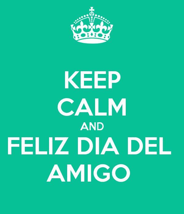 KEEP CALM AND FELIZ DIA DEL AMIGO Poster | lailaprincesitageigner ...