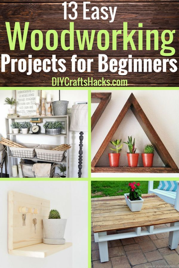 13 Easy Woodworking Projects For Beginners Easy Woodworking Projects Beginner Woodworking Projects Quick Woodworking Projects