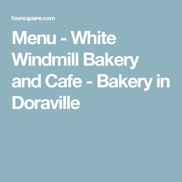 Menu - White Windmill Bakery and Cafe - Bakery in Doraville