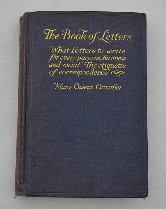 $25.00 click to buy the 1922 The Book of Letters by Mary Owens by NoelsVintageBooks. Learn how to write a letter for every occasion... this book from the 1920s is full of etiquette tips and examples of letters for you to copy.