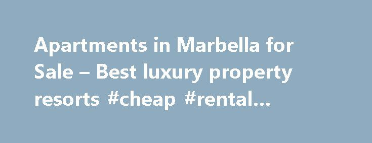 Apartments in Marbella for Sale – Best luxury property resorts #cheap #rental #properties http://rentals.nef2.com/apartments-in-marbella-for-sale-best-luxury-property-resorts-cheap-rental-properties/  #apartments for sale # Apartments for sale Marbella Welcome to our brand new website dedicated to the best apartments complexes on the Costa del Sol and Marbella. Here you will find all you need to know about the best new apartments for sale in Marbella . We feature a range of different types…