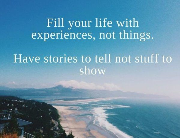 Fill Your Life With Experiences Not Things Quote: 60 Inspirational Travel Quotes With Stunning World Images