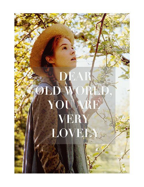 """And I'm glad I am alive to see you."" I will always love these books (Anne of Green Gables, L.M. Montgomery)"