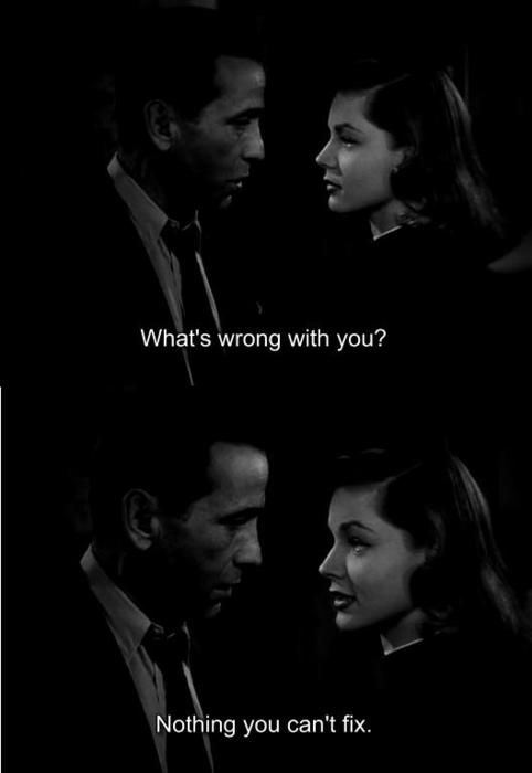 """What's wrong with you?""  ""Nothing you can't fix..."" - humphrey bogart & lauren bacall • the big sleep 1949"