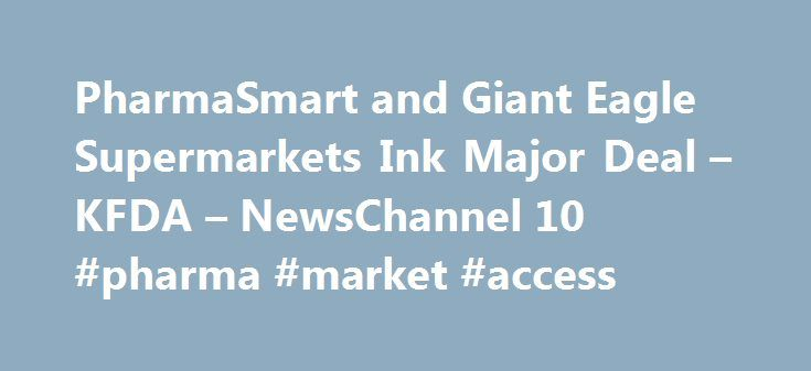 PharmaSmart and Giant Eagle Supermarkets Ink Major Deal – KFDA – NewsChannel 10 #pharma #market #access http://pharma.remmont.com/pharmasmart-and-giant-eagle-supermarkets-ink-major-deal-kfda-newschannel-10-pharma-market-access/  #www.pharma-smart.com # PharmaSmart and Giant Eagle Supermarkets Ink Major Deal – KFDA – NewsChannel 10 / Amarillo News, Weather, Sports PharmaSmart International Inc. a prominent Rochester, NY manufacturer of health screening kiosks, and developer of Health IT and…