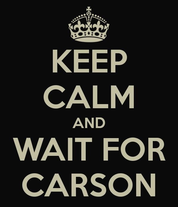 KEEP CALM AND WAIT FOR CARSON