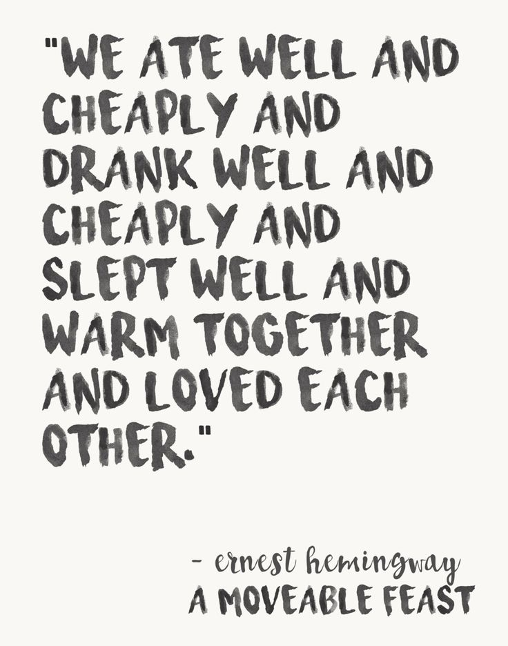 "Love quote idea - ""We ate well and cheaply and drank well and cheaply and slept well and warm together and loved each other."" - Ernest Hemingway {Courtesy of Etsy}"