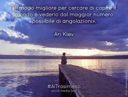 """""""Il modo migliore per cercare di capire il mondo è vederlo dal maggior numero possibile di angolazioni."""" Ari Kiev  I #social #media per il turismo sostenibile #AlTrasimeno"""