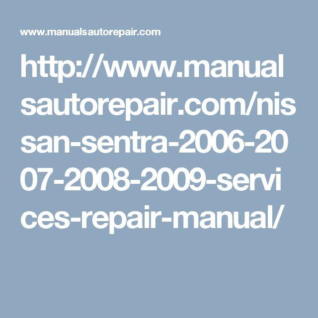 http://www.manualsautorepair.com/nissan-sentra-2006-2007-2008-2009-services-repair-manual/
