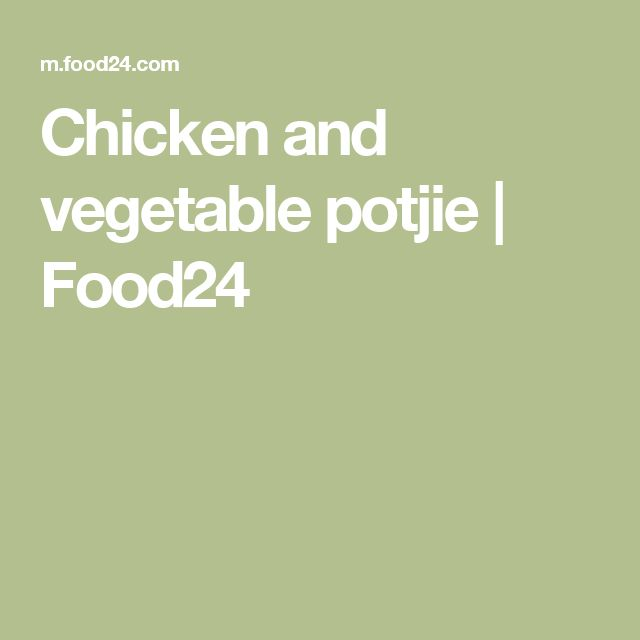 Chicken and vegetable potjie | Food24