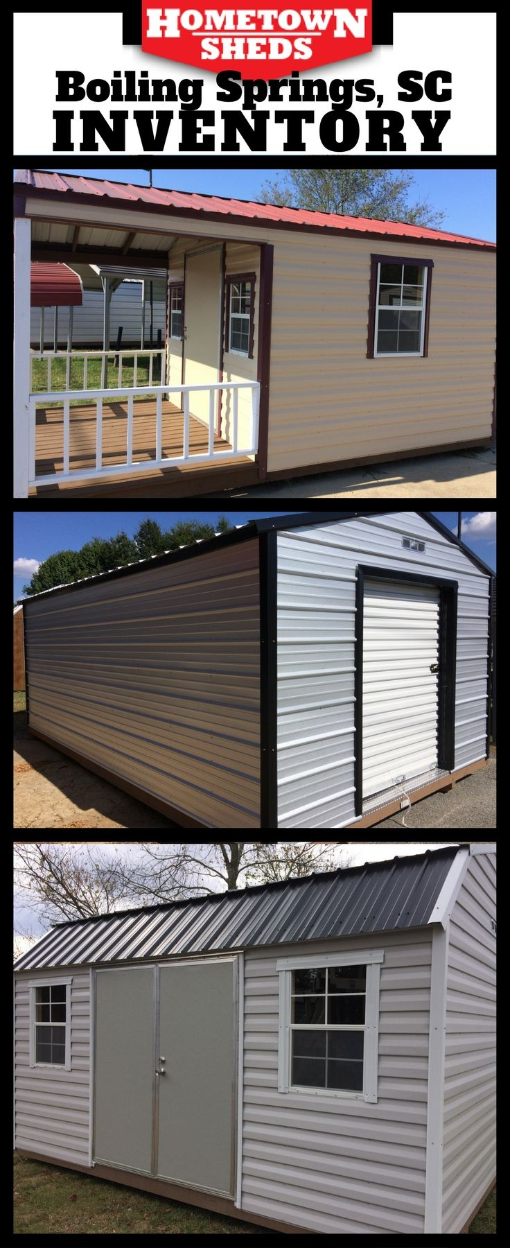 Hometown Sheds Boiling Springs has a great selection of storage sheds, utility buildings, porch models, barns, steel buildings, and more. See what we have that will help you solve your storage problems today. Rent to Own with NO CREDIT CHECK. Zero Down Financing Available oac.