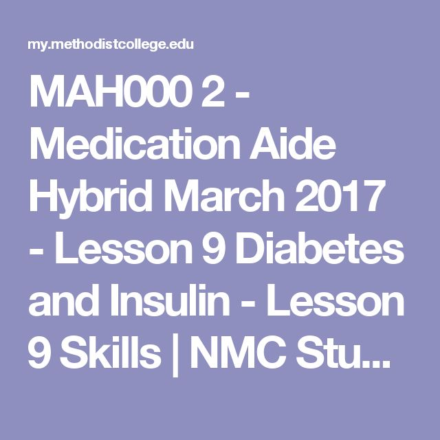 MAH000 2 - Medication Aide Hybrid March 2017 - Lesson 9 Diabetes and Insulin - Lesson 9 Skills | NMC Student Portal