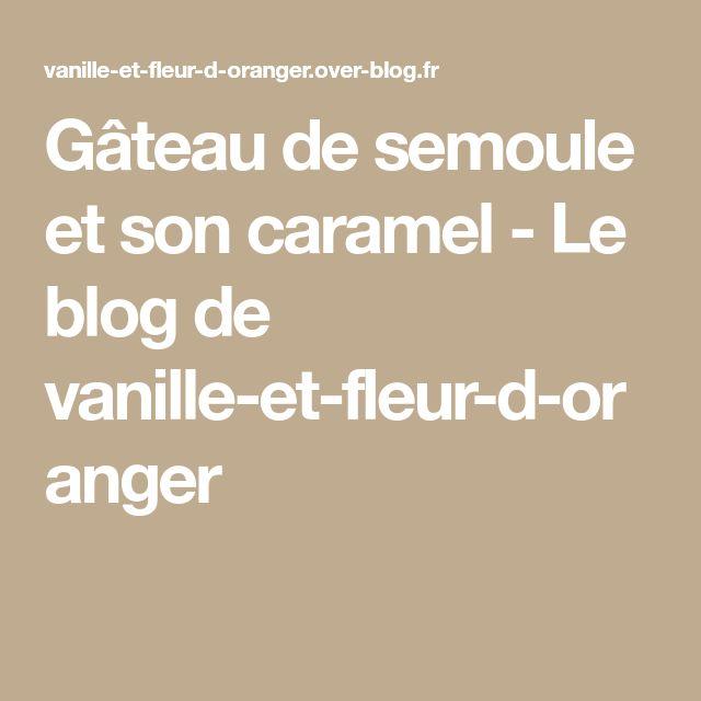 Gâteau de semoule et son caramel - Le blog de vanille-et-fleur-d-oranger
