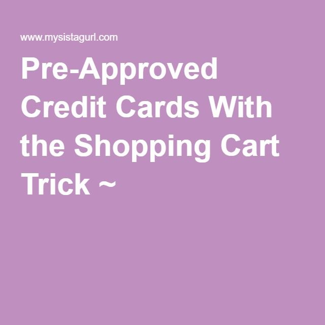 Pre-Approved Credit Cards With the Shopping Cart Trick ~ .