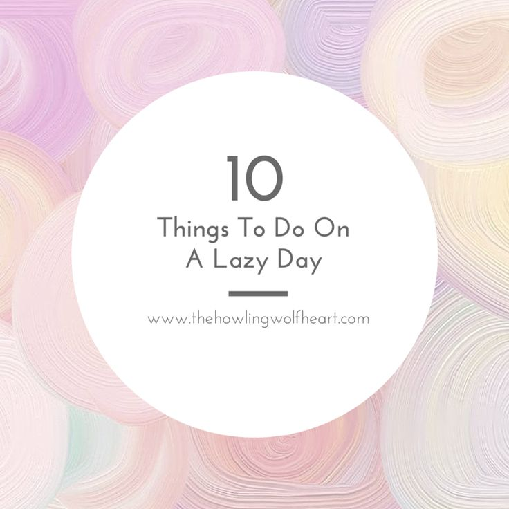 10 Things To Do On A Lazy Day! #life #health #lazy #day