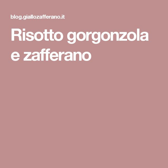 Risotto gorgonzola e zafferano