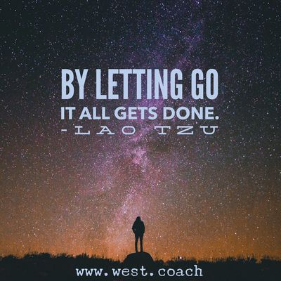 INSPIRATION - EILEEN WEST LIFE COACH | By letting go it all gets done. - Lao Tzu | Eileen West Life Coach, Life Coach, inspiration, inspirational quotes, motivation, motivational quotes, quotes, daily quotes, self improvement, personal growth, courage, let go, Lao Tzu, Lao Tzu quotes