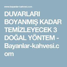 DUVARLARI BOYANMIŞ KADAR TEMİZLEYECEK 3 DOĞAL YÖNTEM - Bayanlar-kahvesi.com