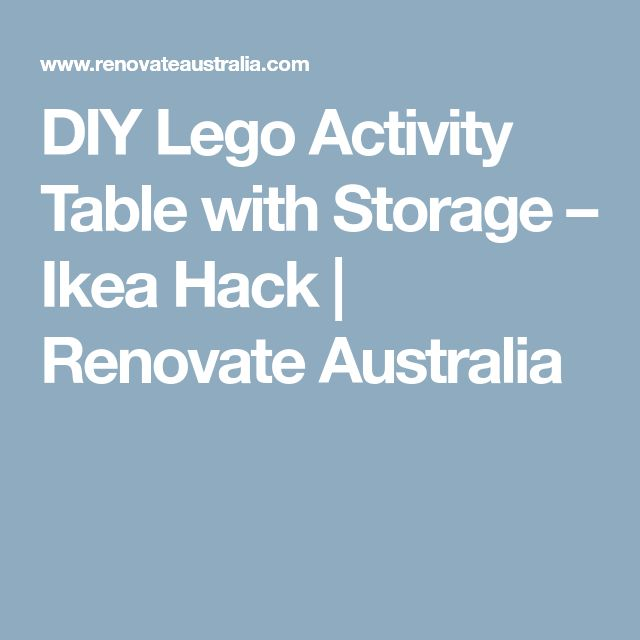 DIY Lego Activity Table with Storage – Ikea Hack | Renovate Australia