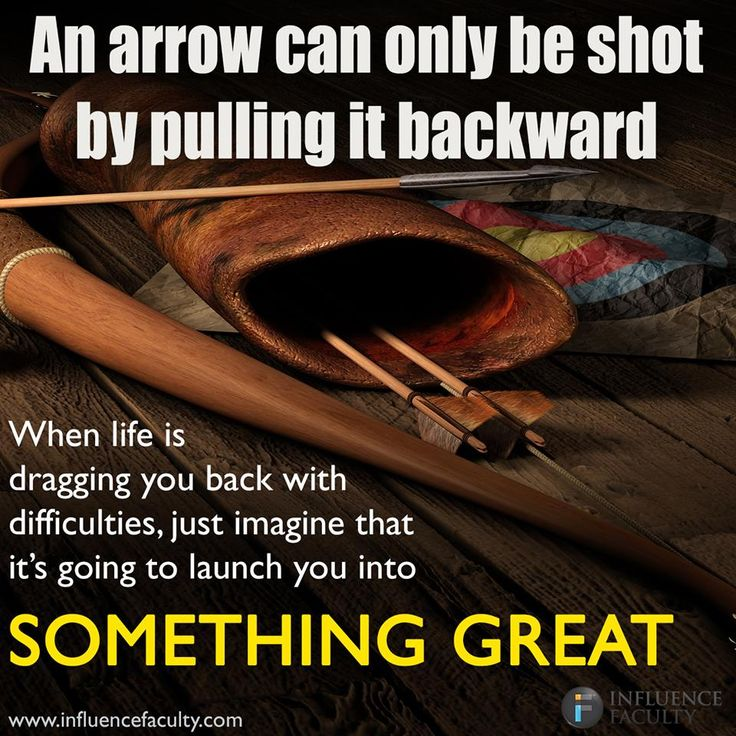 An Arrow Can Only Be Shot By Pulling It Backward When: 71 Best Images About Influence Faculty Quotes On Pinterest
