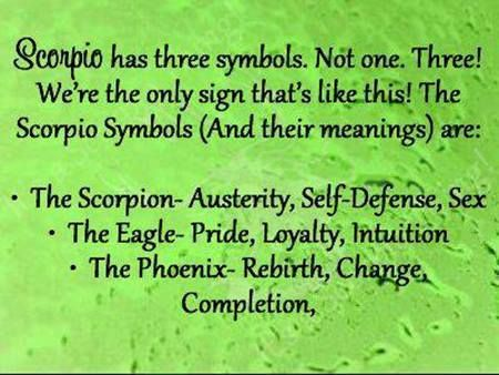 Scorpio is the only sign that has three symbols...The Scorpion, The Eagle, The Phoenix