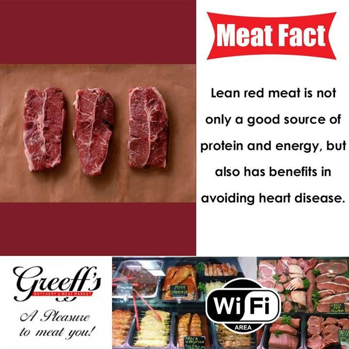Greeffs Butchery & Cafe Meat fact: Lean red meat is not only a good source of protein and energy, but also has benefits in avoiding heart disease.