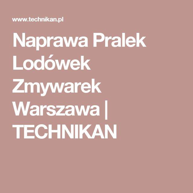 Naprawa Pralek Lodówek Zmywarek Warszawa | TECHNIKAN