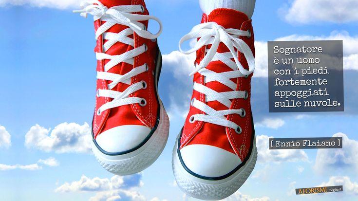 Sognatore è un uomo con i piedi fortemente appoggiati sulle nuvole. (Ennio Flaiano)