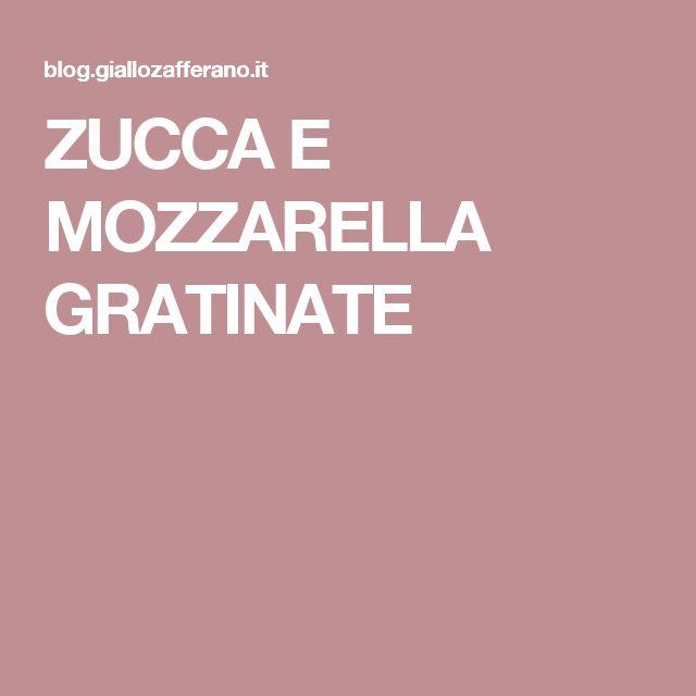 ZUCCA E MOZZARELLA GRATINATE