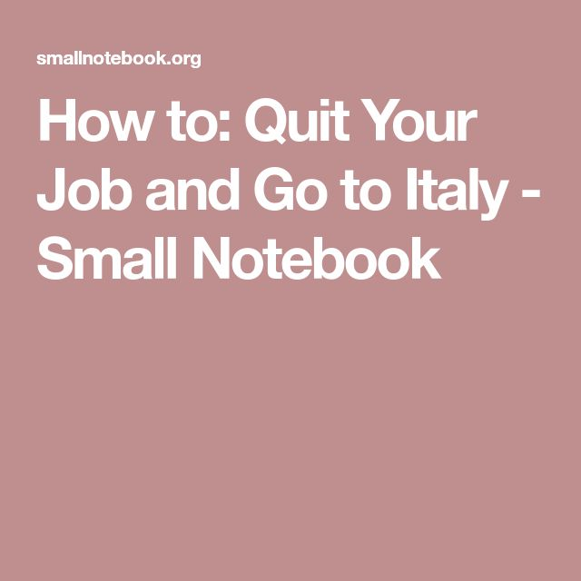 How to: Quit Your Job and Go to Italy - Small Notebook