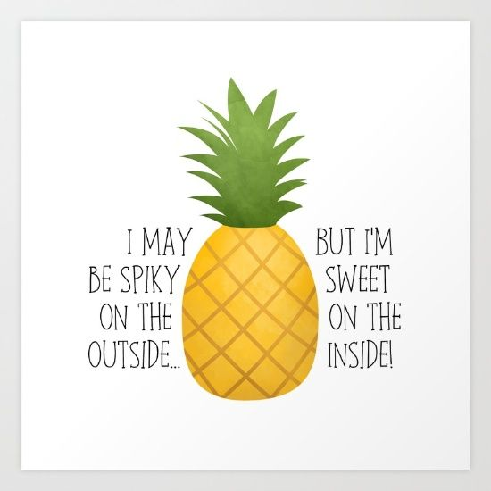 I May Be Spiky On The Outside... But I'm Sweet On The Inside - Pineapple Pun Art Print