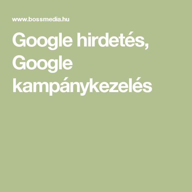 Google hirdetés, Google kampánykezelés