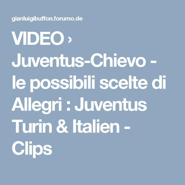 VIDEO  › Juventus-Chievo - le possibili scelte di Allegri : Juventus Turin & Italien - Clips