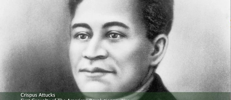 """""""First man to die for the flag we now hold high was a Black man"""" (a line from Stevie Wonder's song """"Black Man""""). Crispus Attucks is widely considered the first casualty of the Boston Massacre, in Massachusetts"""
