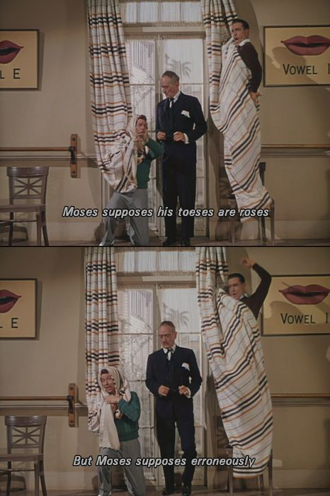 """""""Moses supposes"""" -- 'Singin' in the Rain' (1952) - my 5 month old cracks up when I recite this to him!"""