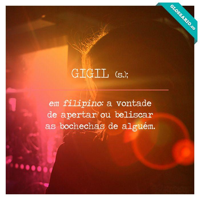 GIGIL (v); em filipino: a vontade de apertar ou beliscar as bochechas de alguém.