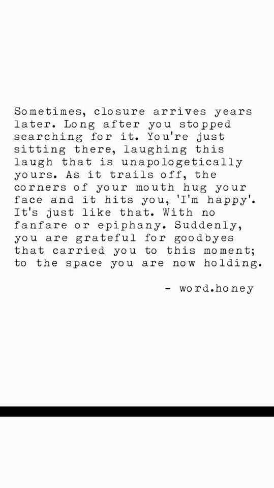 Suddenly, you are grateful for goodbyes that carried you to this moment; to the space you are now holding.