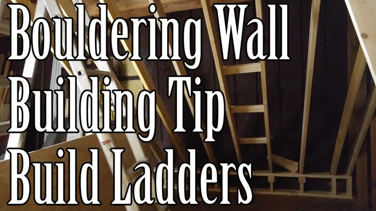 Bouldering Wall Building Tip - Build Ladders