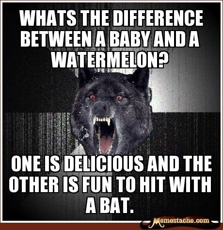 Insanity Wolf: Whats the difference between a baby and a watermelon?...
