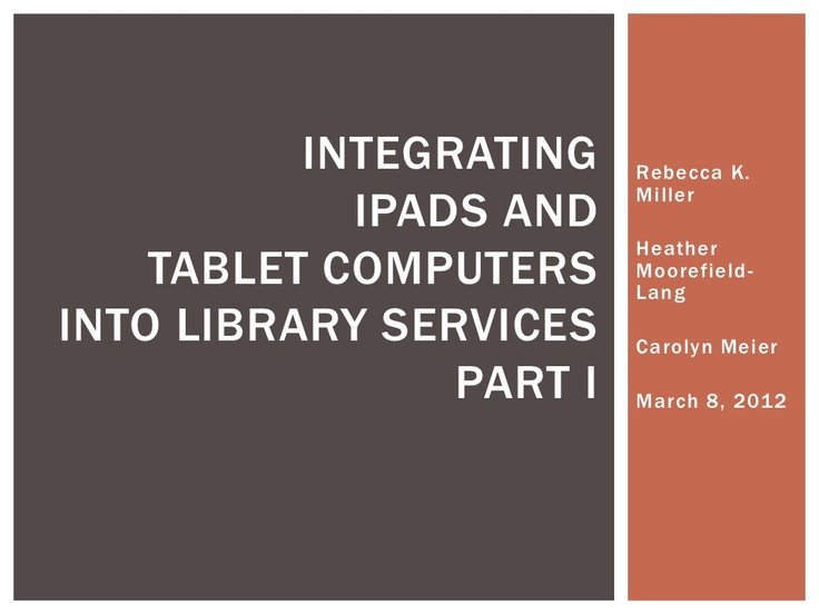 integrating-ipads-and-tablet-computers-into-library-services-part-1 by ALATechSource via Slideshare