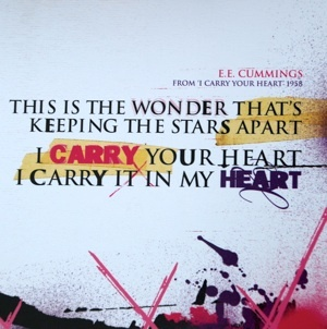 The first love, The selfless love. The broken love,  I carry your heart, I carry it in my heart.