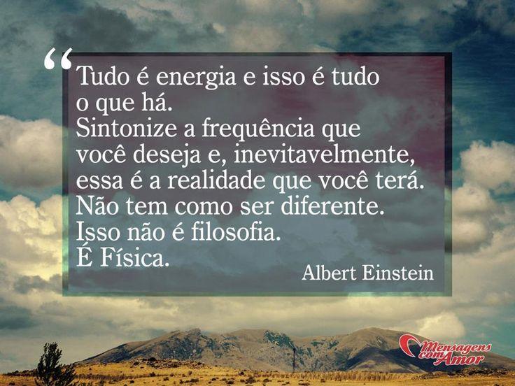 Tudo é energia e isso é tudo o que há. Sintonize a frequência que você deseja e, inevitavelmente, essa é a realidade que você terá. Não tem como ser diferente. Isso não é filosofia. É Física. #AlbertEinstein