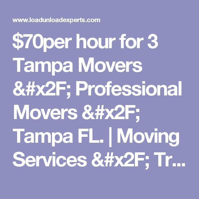 $70per hour for 3 Tampa Movers / Professional Movers / Tampa FL. | Moving Services / Truck Loading Service / Truck Unloading Service